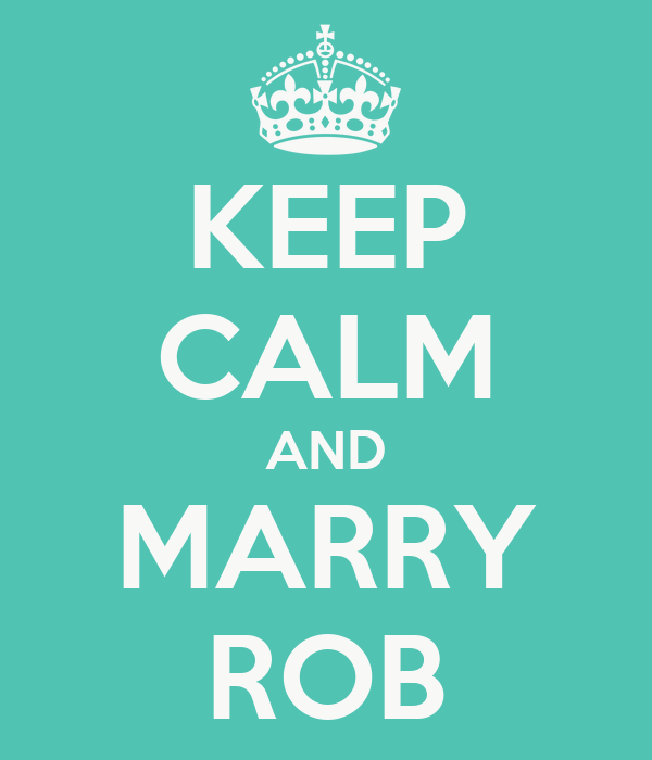 KEEP CALM AND MARRY ROB