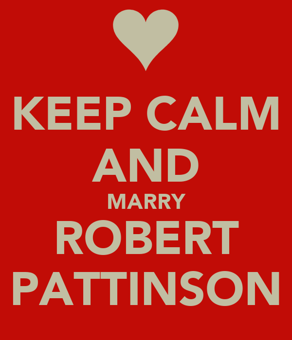 KEEP CALM AND MARRY ROBERT PATTINSON