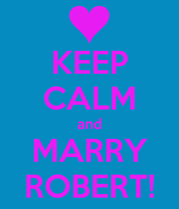 KEEP CALM and MARRY ROBERT!