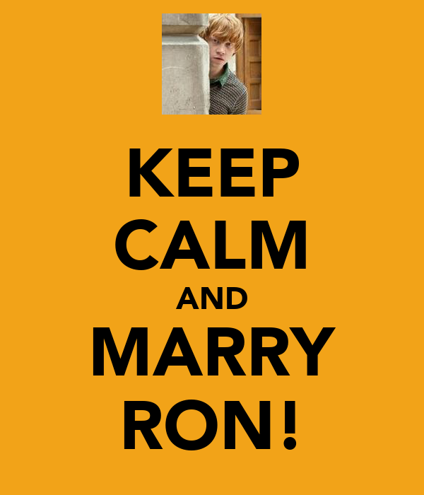 KEEP CALM AND MARRY RON!