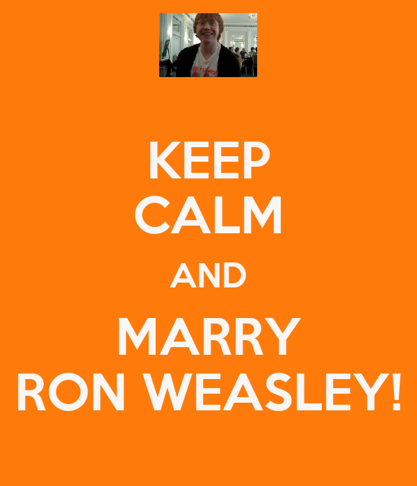 KEEP CALM AND MARRY RON WEASLEY!