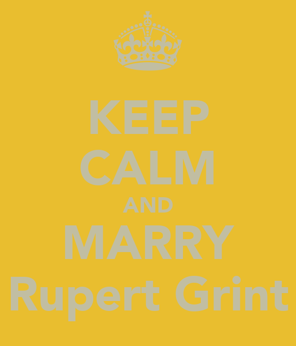 KEEP CALM AND MARRY Rupert Grint
