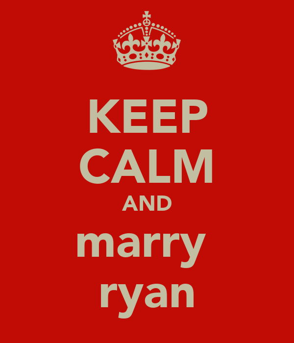 KEEP CALM AND marry  ryan