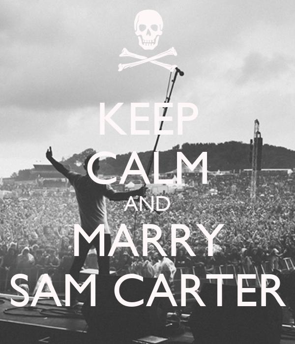 KEEP CALM AND MARRY SAM CARTER