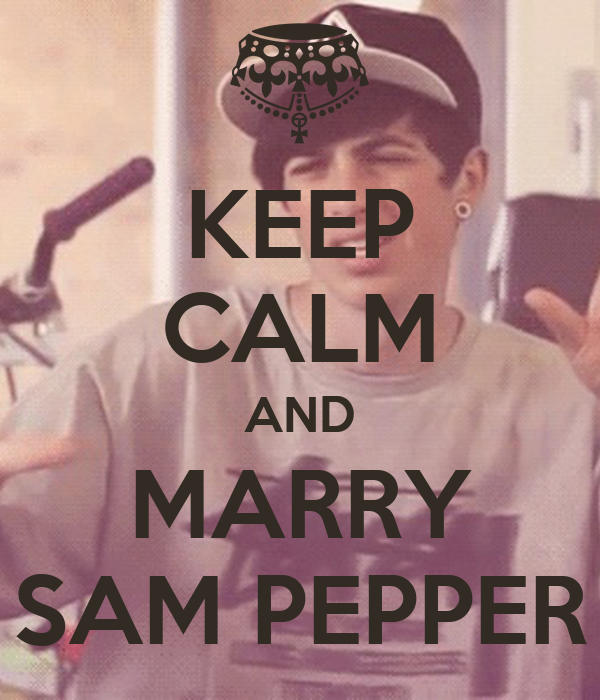 KEEP CALM AND MARRY SAM PEPPER