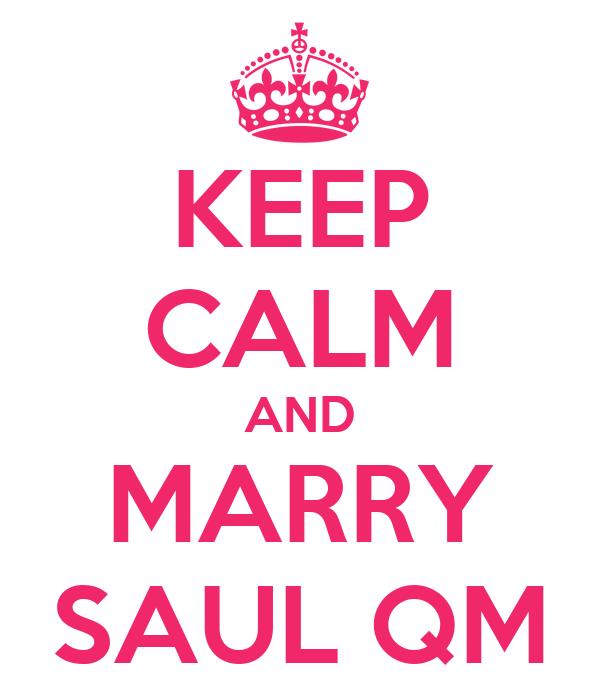 KEEP CALM AND MARRY SAUL QM