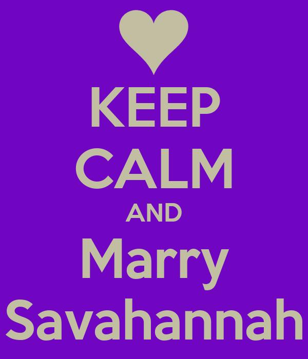 KEEP CALM AND Marry Savahannah