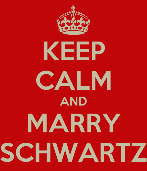 KEEP CALM AND MARRY SCHWARTZ