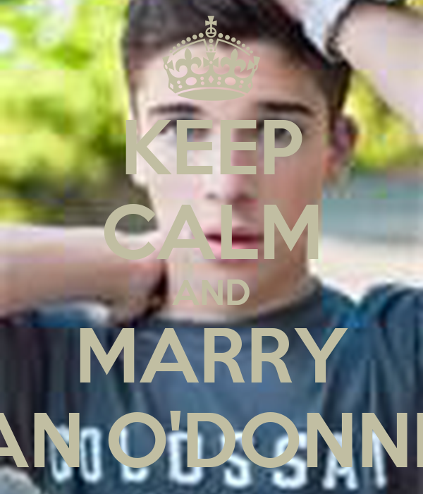KEEP CALM AND MARRY SEAN O'DONNELL