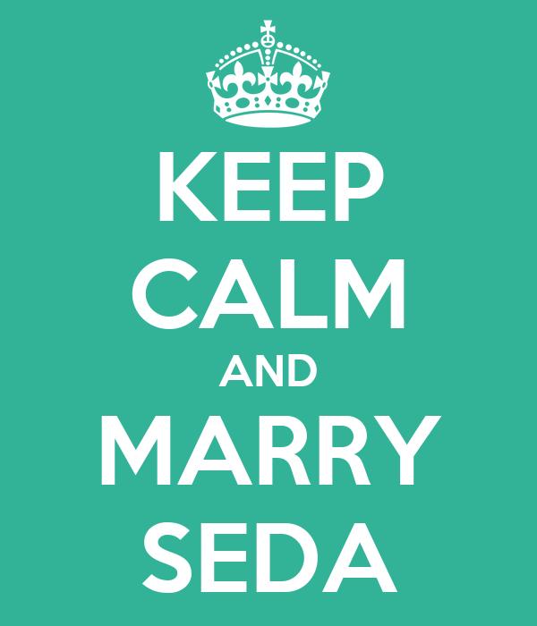 KEEP CALM AND MARRY SEDA