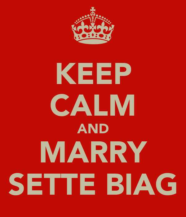 KEEP CALM AND MARRY SETTE BIAG