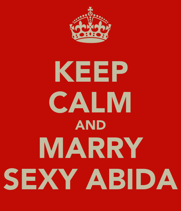 KEEP CALM AND MARRY SEXY ABIDA