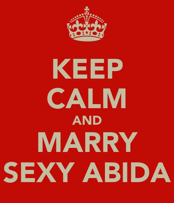 KEEP CALM AND MARRY SEXY ABIDA