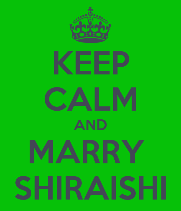 KEEP CALM AND MARRY  SHIRAISHI