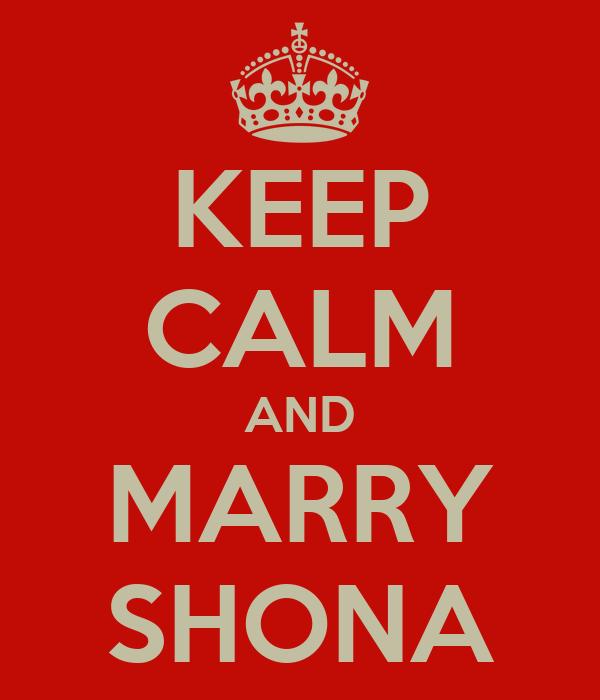 KEEP CALM AND MARRY SHONA