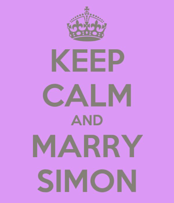 KEEP CALM AND MARRY SIMON