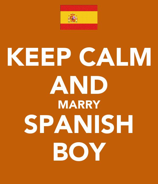 KEEP CALM AND MARRY SPANISH BOY
