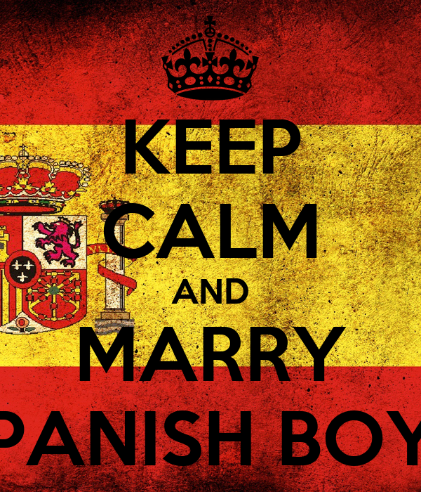 KEEP CALM AND MARRY SPANISH BOYS