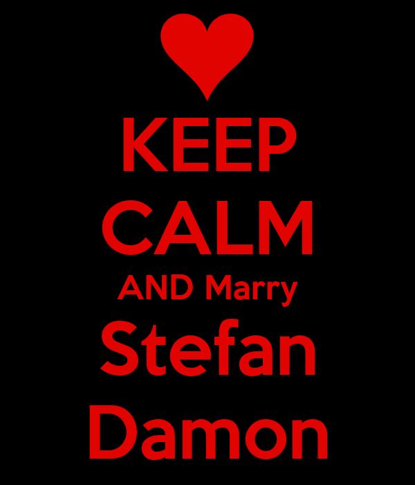 KEEP CALM AND Marry Stefan Damon