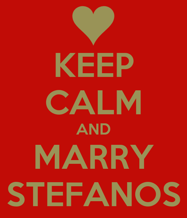 KEEP CALM AND MARRY STEFANOS
