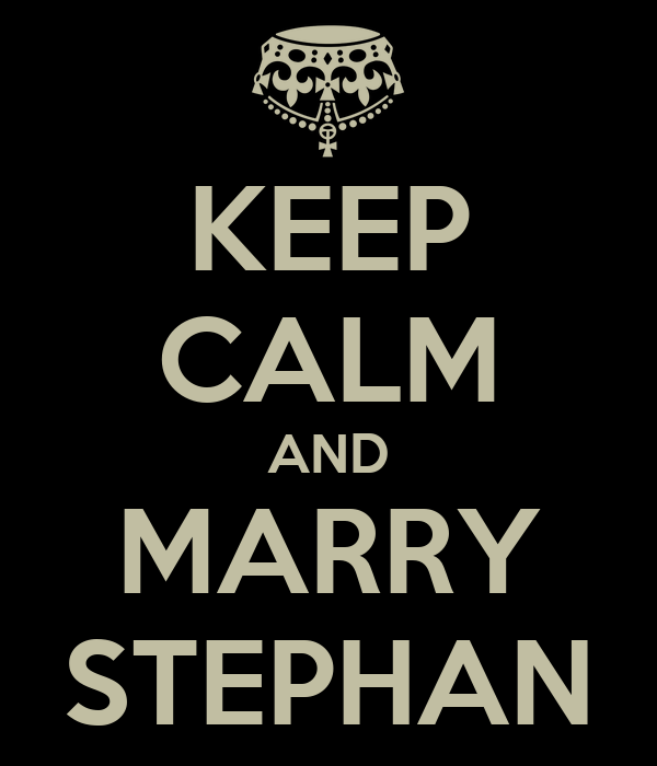 KEEP CALM AND MARRY STEPHAN