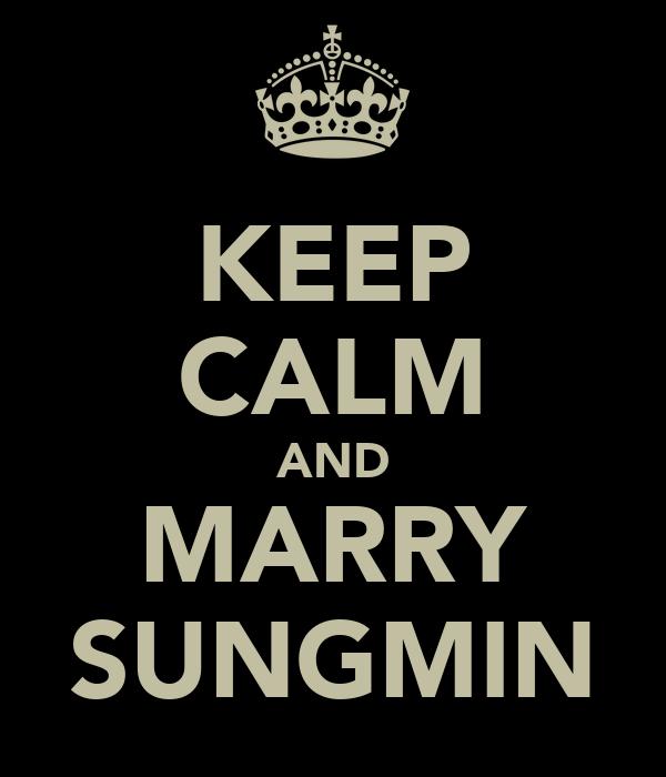 KEEP CALM AND MARRY SUNGMIN