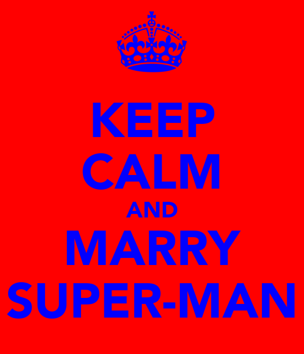 KEEP CALM AND MARRY SUPER-MAN