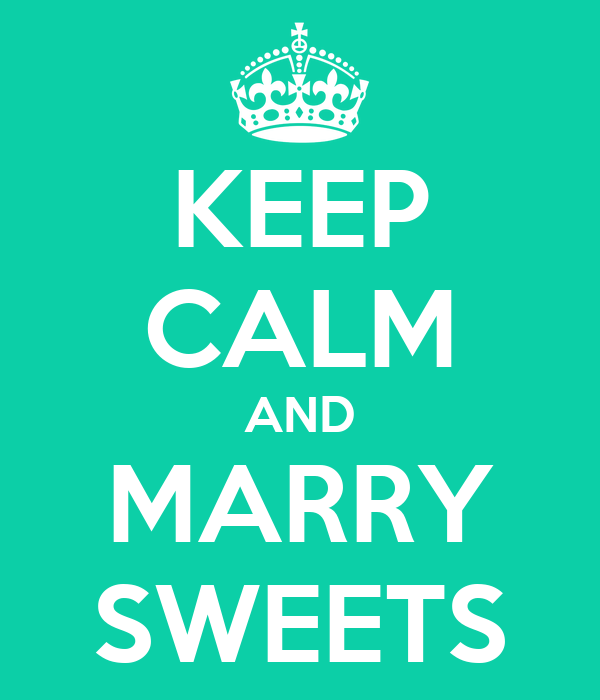KEEP CALM AND MARRY SWEETS