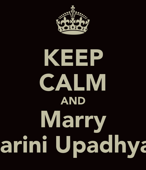 KEEP CALM AND Marry Taarini Upadhyay