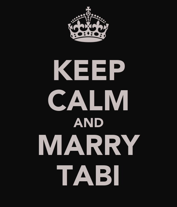 KEEP CALM AND MARRY TABI