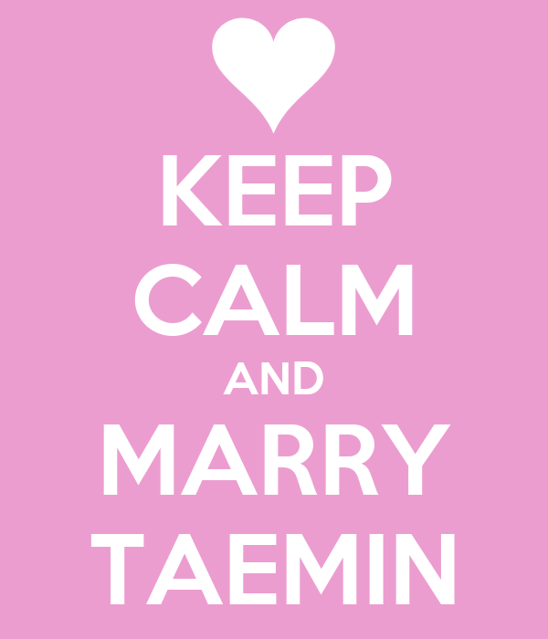 KEEP CALM AND MARRY TAEMIN