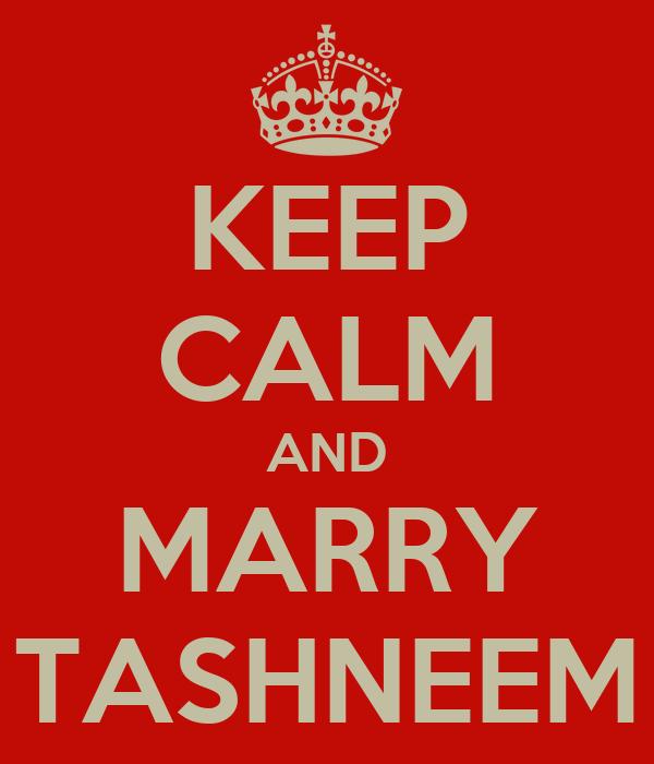 KEEP CALM AND MARRY TASHNEEM