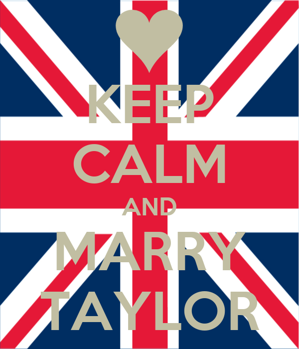 KEEP CALM AND MARRY TAYLOR