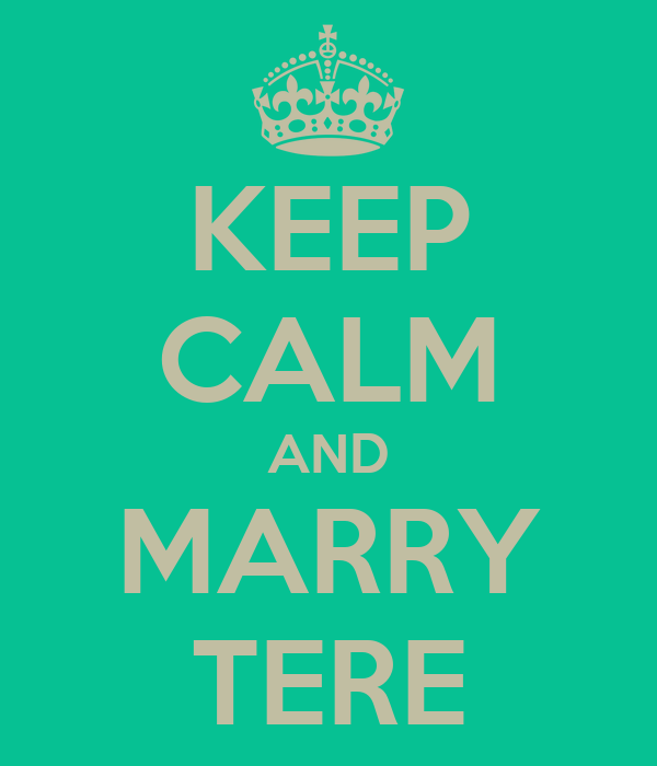 KEEP CALM AND MARRY TERE