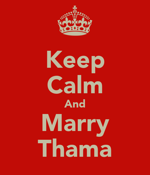 Keep Calm And Marry Thama