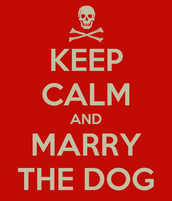 KEEP CALM AND MARRY THE DOG