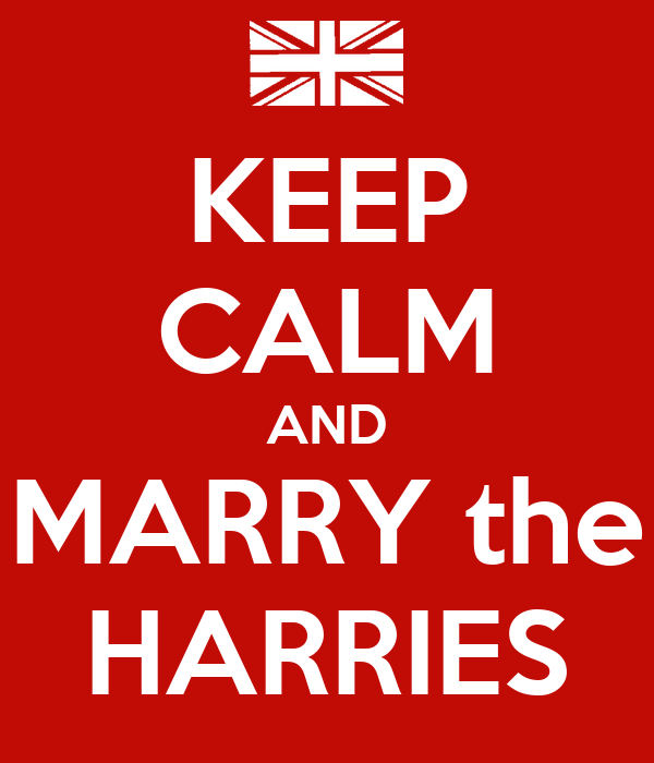 KEEP CALM AND MARRY the HARRIES