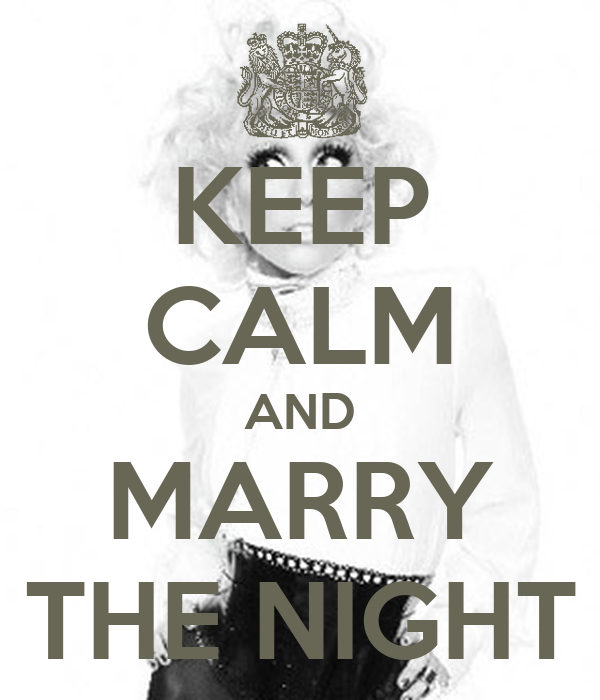 KEEP CALM AND MARRY THE NIGHT