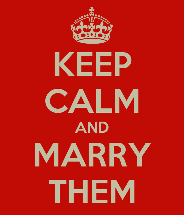 KEEP CALM AND MARRY THEM