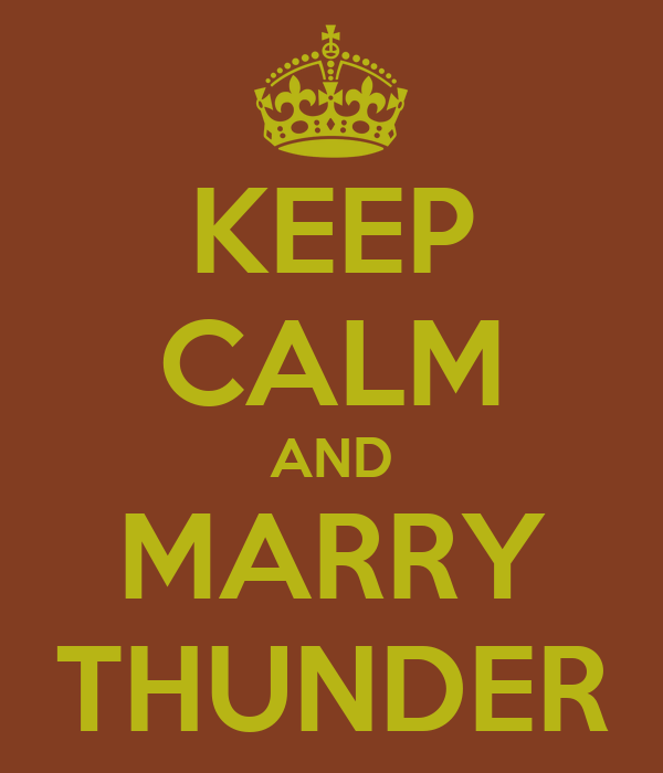 KEEP CALM AND MARRY THUNDER