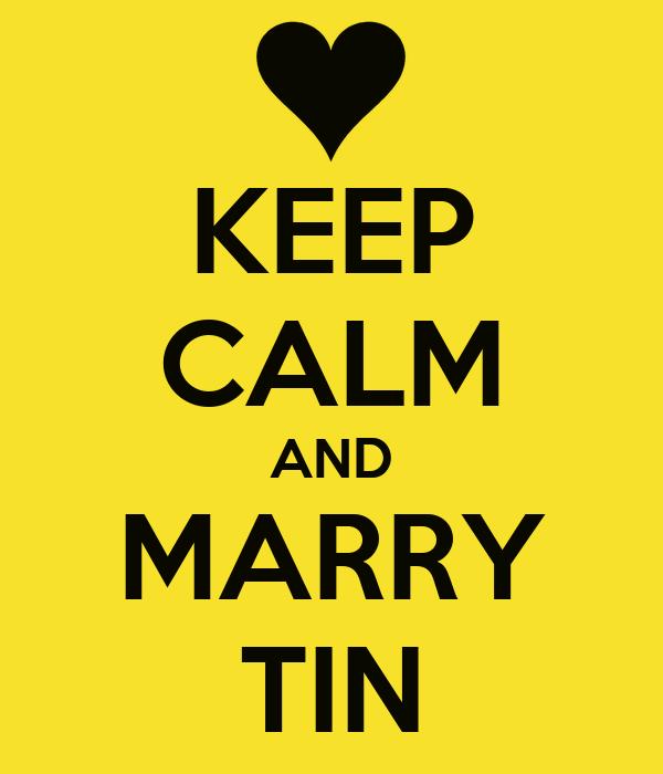 KEEP CALM AND MARRY TIN