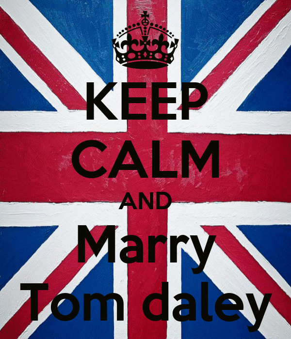 KEEP CALM AND Marry Tom daley