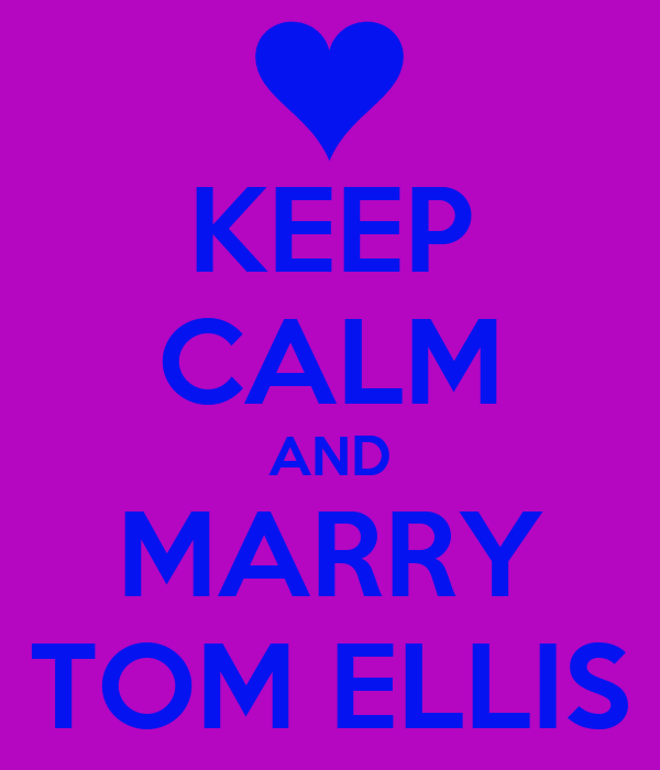 KEEP CALM AND MARRY TOM ELLIS