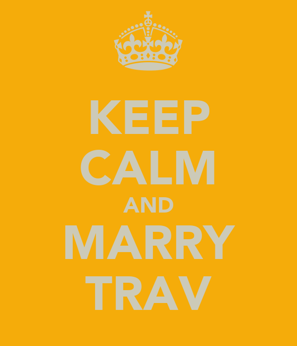 KEEP CALM AND MARRY TRAV