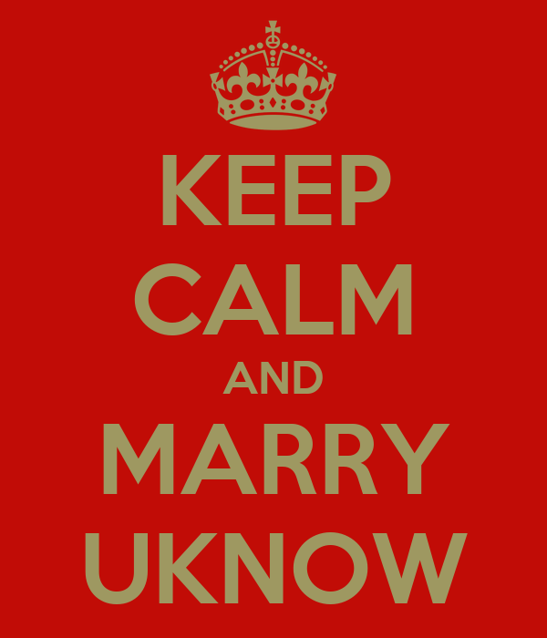 KEEP CALM AND MARRY UKNOW