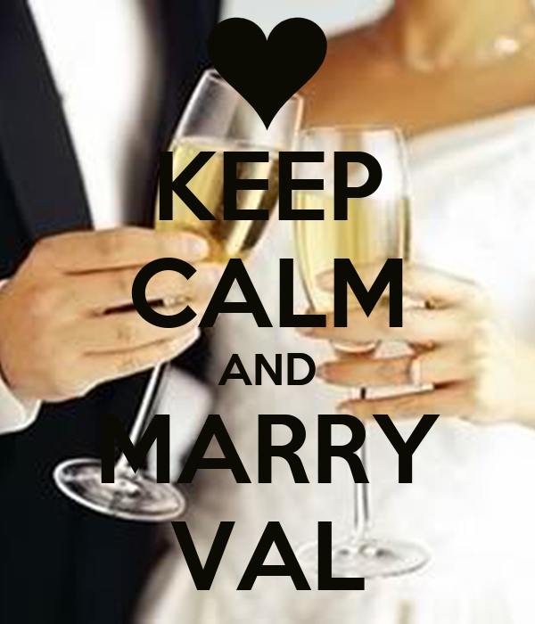 KEEP CALM AND MARRY VAL