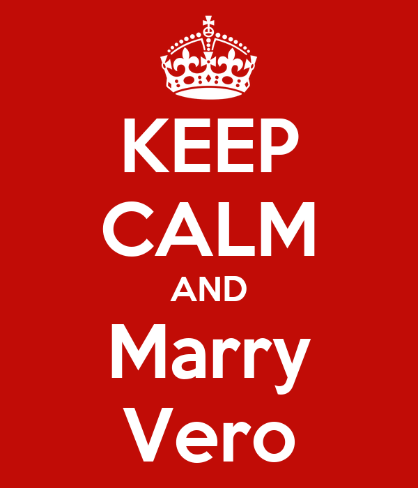 KEEP CALM AND Marry Vero