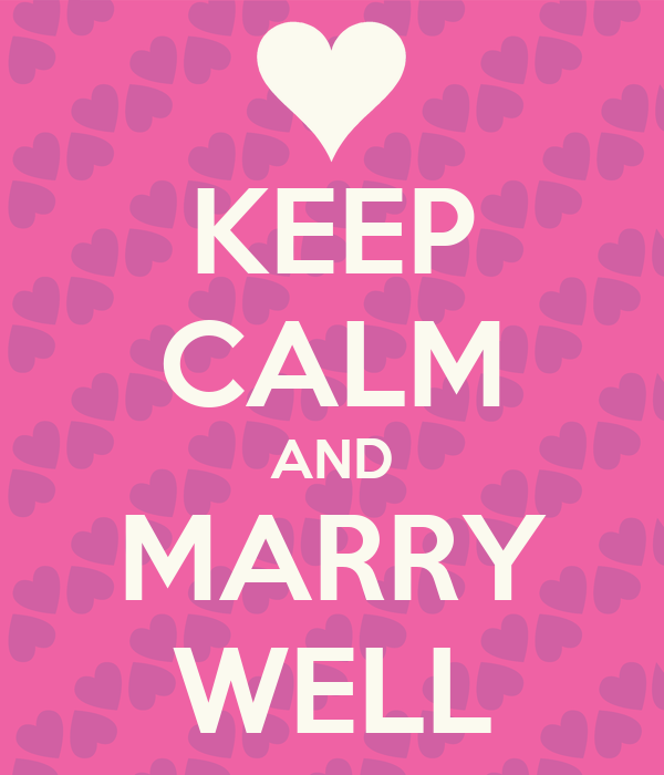 KEEP CALM AND MARRY WELL