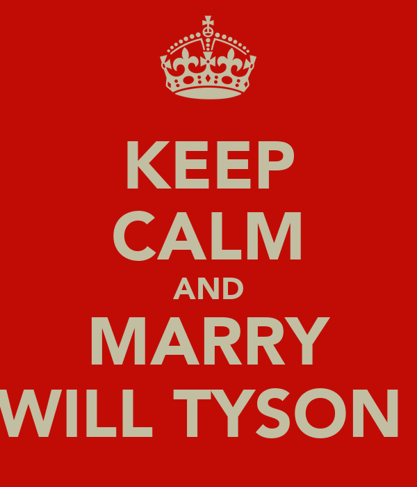 KEEP CALM AND MARRY WILL TYSON