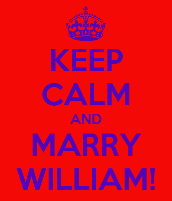KEEP CALM AND MARRY WILLIAM!